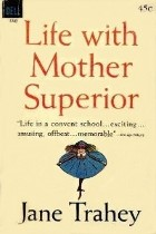 Life-with-Mother-Superior-Jane-Trahey